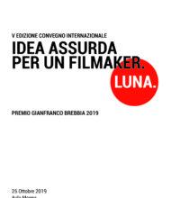 V CONVEGNO INTERNAZIONALE IDEA ASSURDA PER UN FILMAKER. LUNA – PREMIO GIANFRANCO BREBBIA 2019.